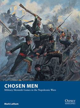 Chosen Men: Military Skirmish Games in the Napoleonic Wars (Osprey Wargames 18)