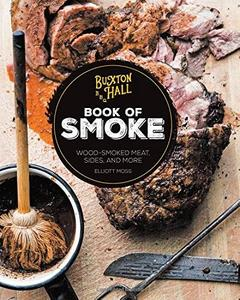 Buxton Hall Barbecue's Book of Smoke: Wood-Smoked Meat, Sides, and More (repost)
