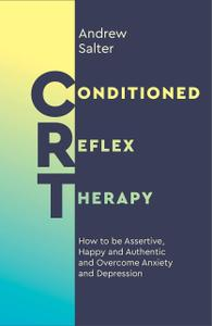Conditioned Reflex Therapy: How to be Assertive, Happy and Authentic and Overcome Anxiety and Depression