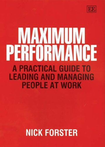 Maximum Performance: A Practical Guide To Leading And Managing People At Work by Nick Forster