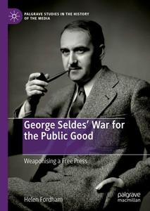 George Seldes' War for the Public Good: Weaponising a Free Press