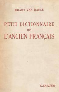 """Hilaire Van Daele, """"Petit dictionnaire de l'ancien français"""""""