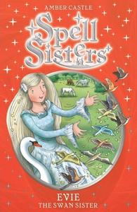 «Spell Sisters: Evie the Swan Sister» by Amber Castle