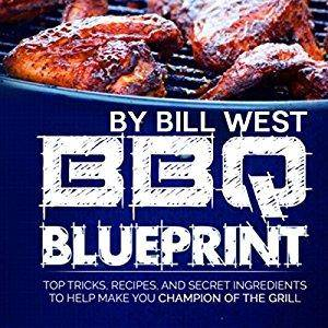 BBQ Blueprint: Top Tricks, Recipes, and Secret Ingredients to Help Make You Champion of the Grill [Audiobook]