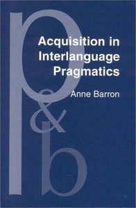 Acquisition in Interlanguage Pragmatics: Learning How to Do Things With Words in a Study Abroad