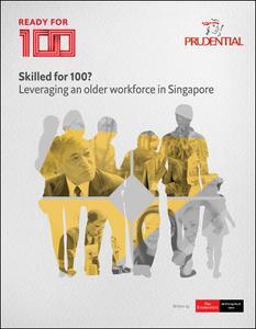 The Economist (Intelligence Unit) - Skilled for 100? Leveraging an older workforce in Singapore (2019)