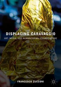 Displacing Caravaggio: Art, Media, and Humanitarian Visual Culture (Repost)