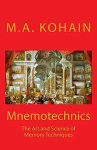 Mnemotechnics: The Art and Science of Memory Techniques by M.A. Kohain