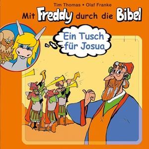 «Mit Freddy durch die Bibel - Band 5: Ein Tusch für Josua» by Olaf Franke,Tim Thomas