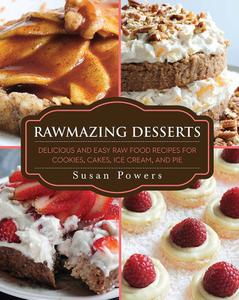 Rawmazing Desserts: Delicious and Easy Raw Food Recipes for Cookies, Cakes, Ice Cream, and Pie (repost)