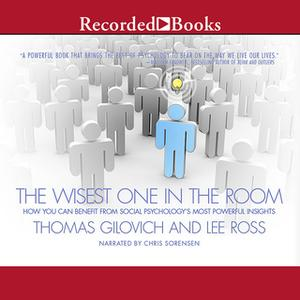 «The Wisest One in the Room» by Thomas Gilovich,Lee Ross
