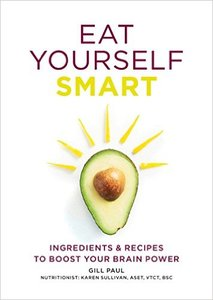Eat Yourself Smart: Ingredients and recipes to boost your brain power