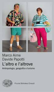 Marco Aime, Davide Papotti - L'altro e l'altrove. Antropologia, geografia e turismo (Repost)