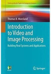 Introduction to Video and Image Processing: Building Real Systems and Applications [Repost]