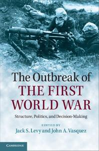 The Outbreak of the First World War: Structure, Politics, and Decision-Making (Repost)