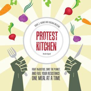 «Protest Kitchen» by Carol J. Adams,Virginia Messina