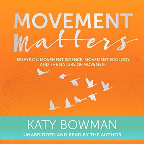 Movement Matters: Essays on Movement Science, Movement Ecology, and the Nature of Movement [Audiobook]