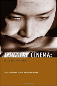 Alistair Phillips, Julian Stringer - Japanese Cinema: Texts and Contexts