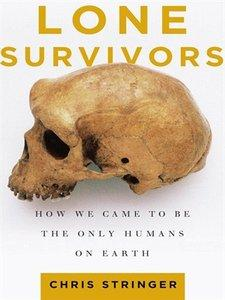 Lone Survivors: How We Came to Be the Only Humans on Earth (repost)
