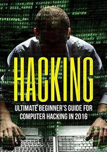 Hacking: Ultimate Beginner's Guide to Computer Hacking in 2016