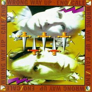 Brian Eno & John Cale - Wrong Way Up (1990)