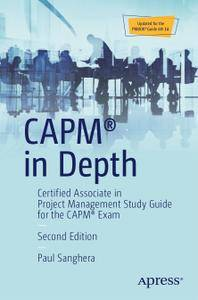 CAPM® in Depth: Certified Associate in Project Management Study Guide for the CAPM® Exam, Second Edition (Repost)