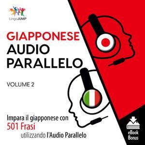 «Audio Parallelo Giapponese - Impara il giapponese con 501 Frasi utilizzando l'Audio Parallelo - Volume 2» by Lingo Jump