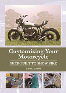 Customizing Your Motorcycle: Shed-Built to Show Bike