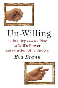 Un-Willing: An Inquiry into the Rise of Will's Power and an Attempt to Undo It