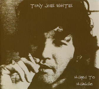 Tony Joe White - Hard To Handle (2005)