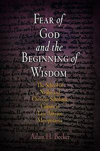 Fear of God and the Beginning of Wisdom: The School of Nisibis and the Development of Scholastic Culture in Late Antique