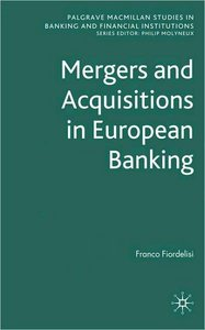 Mergers and Acquisitions in European Banking (Palgrave Macmillan Studies in Banking and Financial Institutions)
