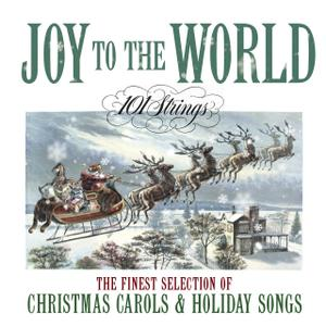 101 Strings Orchestra - Joy to The World- The Finest Selection of Christmas Carols and Holiday Songs (2019)