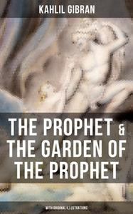 «The Prophet & The Garden of the Prophet (With Original Illustrations)» by Kahlil Gibran