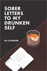 Sober Letters To My Drunken Self