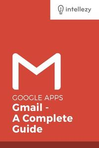 Gmail: A Complete Guide, Beginner