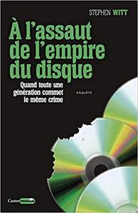 A l'assaut de l'empire du disque - Quand toute une génération commet le même crime - Stephen Witt (Repost)