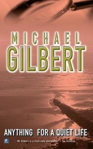 «Anything For A Quiet Life & Other Mysteries» by Michael Gilbert