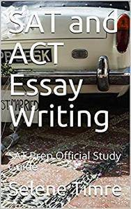 SAT and ACT Essay Writing: SAT Prep Official Study Guide