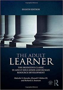 The Adult Learner: The definitive classic in adult education and human resource development Ed 8