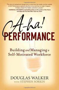 A-HA! Performance: Building and Managing a Self-Motivated Workforce (Repost)