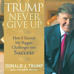 Trump Never Give Up: How I Turned My Biggest Challenge into Success (Audiobook)