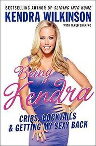 Being Kendra: Cribs, Cocktails, and Getting My Sexy Back (Repost)