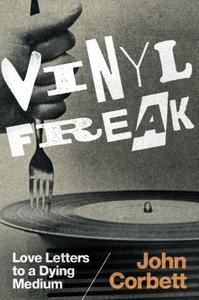 Vinyl Freak Love Letters to a Dying Medium