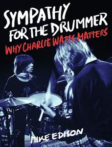 Sympathy for the Drummer Why Charlie Watts Matters