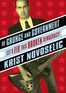 Of Grunge and Government: Let's Fix This Broken Democracy!