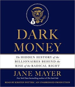Dark Money: The Hidden History of the Billionaires Behind the Rise of the Radical Right (Repost)