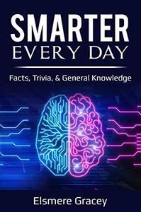 Smarter Every Day: facts, trivia, & general knowledge