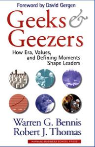 Geeks and Geezers How Era, Values, and Defining Moments Shape Leaders