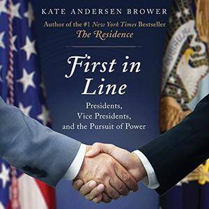 First in Line: Presidents, Vice Presidents, and the Pursuit of Power [Audiobook]